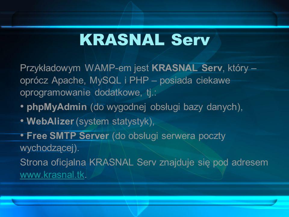 KRASNAL Serv Przykładowym WAMP-em jest KRASNAL Serv, który – oprócz Apache, MySQL i PHP – posiada ciekawe oprogramowanie dodatkowe, tj.: phpMyAdmin (d