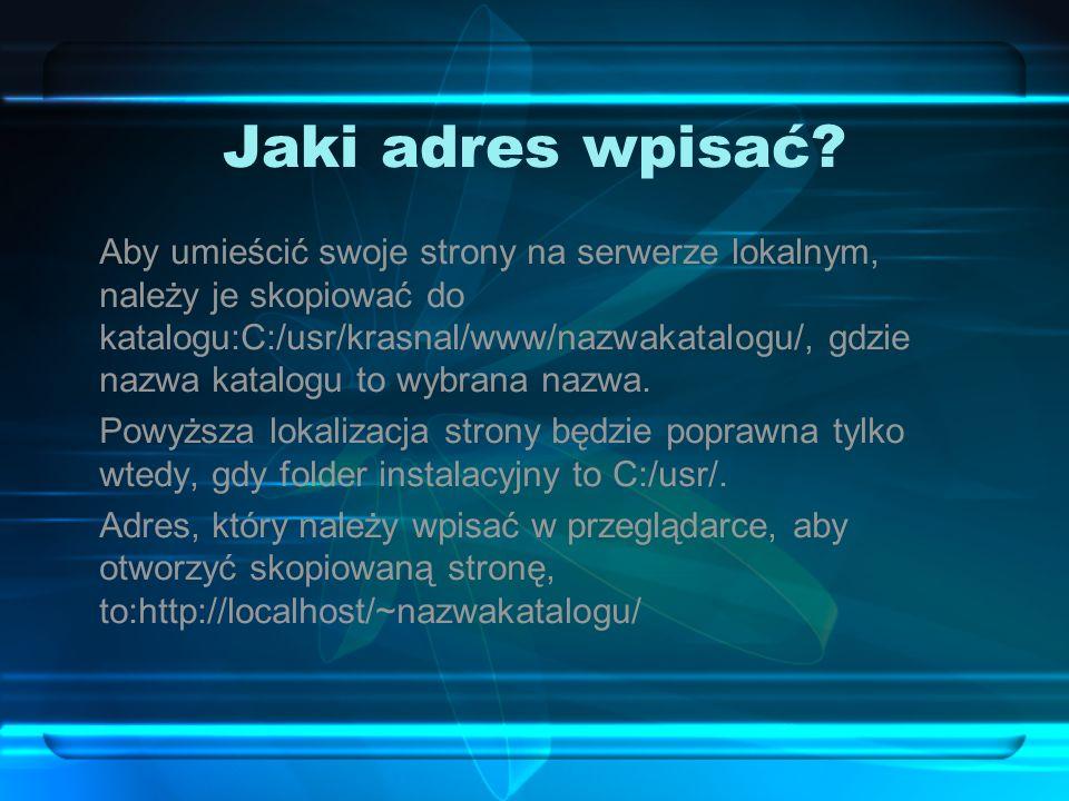 Jaki adres wpisać? Aby umieścić swoje strony na serwerze lokalnym, należy je skopiować do katalogu:C:/usr/krasnal/www/nazwakatalogu/, gdzie nazwa kata