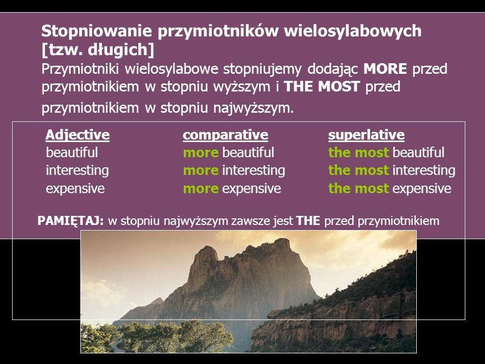 Stopniowanie przymiotników wielosylabowych [tzw. długich] Przymiotniki wielosylabowe stopniujemy dodając MORE przed przymiotnikiem w stopniu wyższym i