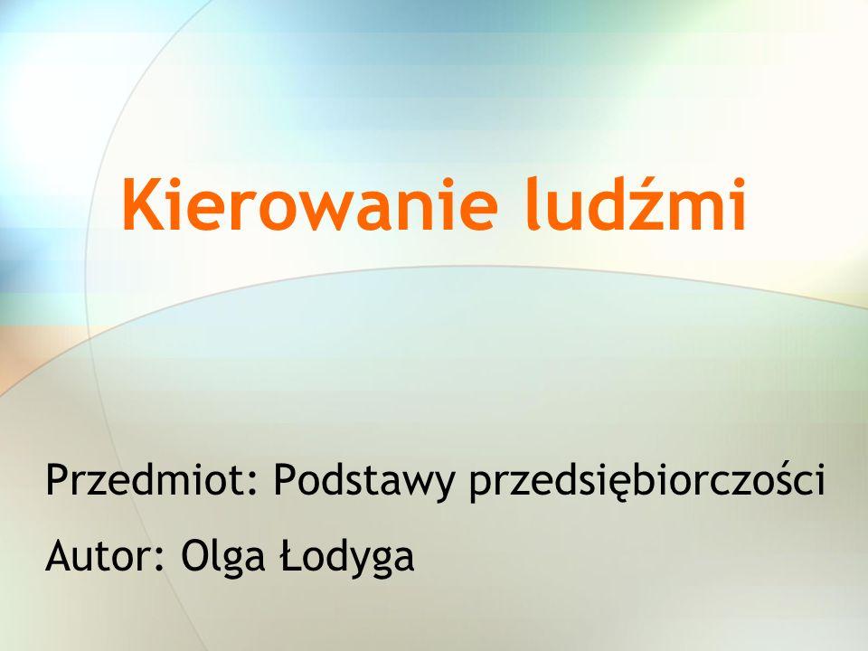 Kierowanie ludźmi Przedmiot: Podstawy przedsiębiorczości Autor: Olga Łodyga