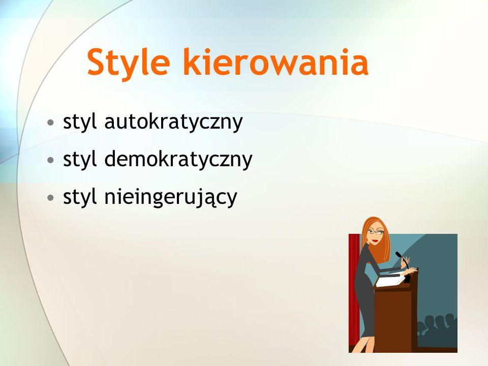Style kierowania styl autokratyczny styl demokratyczny styl nieingerujący