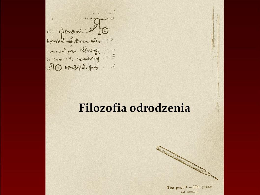Trzy okresy filozofii nowożytnej Filozofia odrodzenia (XV - XVI w.) ; Wiek systemów nowożytnych (XVII w.) ; Wiek oświecenia i krytyki (koniec wieku XVII i wiek XVIII) ;