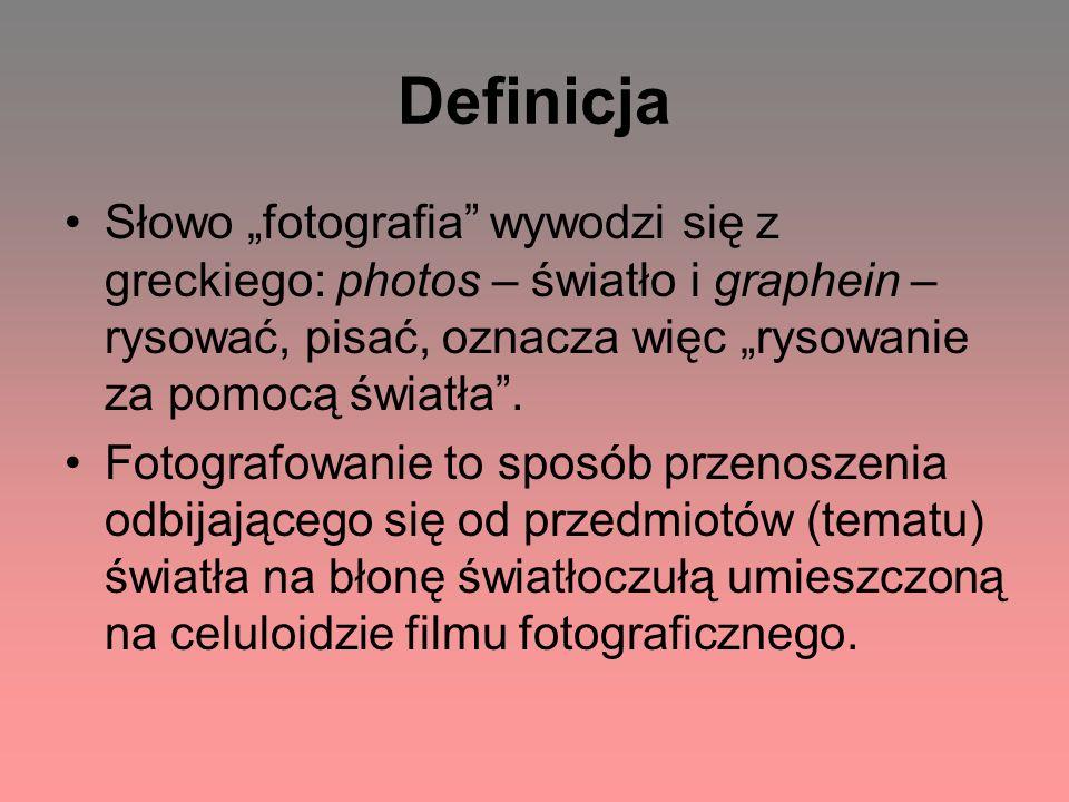 Definicja Słowo fotografia wywodzi się z greckiego: photos – światło i graphein – rysować, pisać, oznacza więc rysowanie za pomocą światła. Fotografow