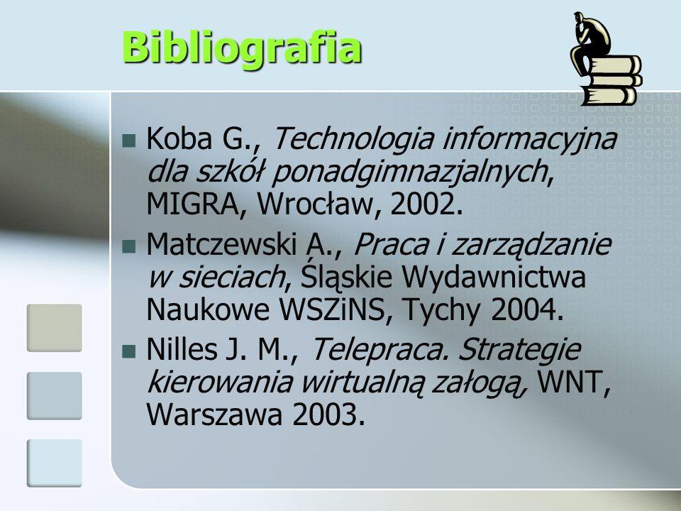 Bibliografia Koba G., Technologia informacyjna dla szkół ponadgimnazjalnych, MIGRA, Wrocław, 2002. Matczewski A., Praca i zarządzanie w sieciach, Śląs