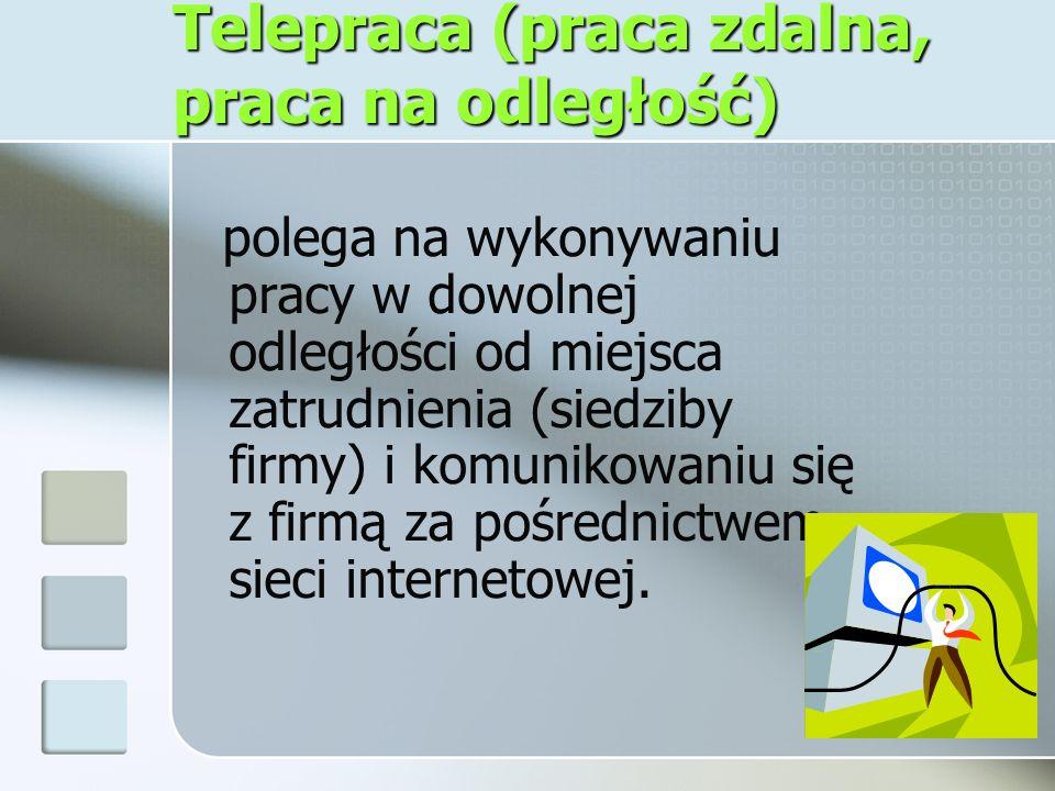Telepraca (praca zdalna, praca na odległość) polega na wykonywaniu pracy w dowolnej odległości od miejsca zatrudnienia (siedziby firmy) i komunikowani