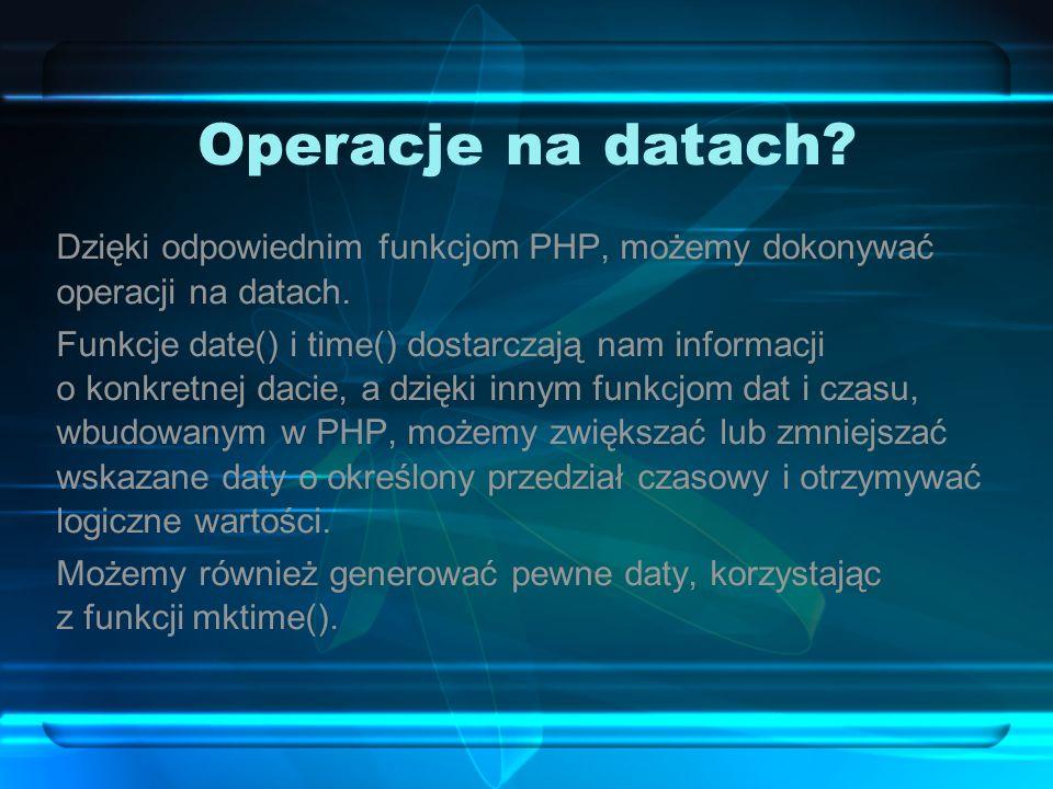 Operacje na datach. Dzięki odpowiednim funkcjom PHP, możemy dokonywać operacji na datach.