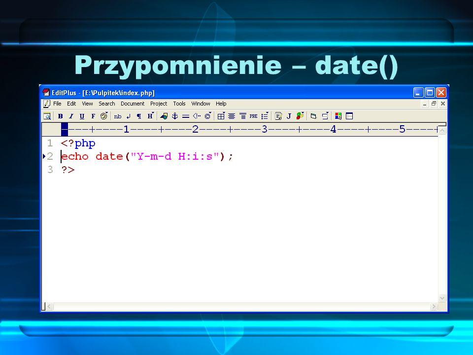Przypomnienie – date() Za pomocą funkcji date możemy wygenerować datę, w postaci sformatowanej np.: 2006-12-20 12:34:56 otrzymamy, gdy format daty będzie następujący...