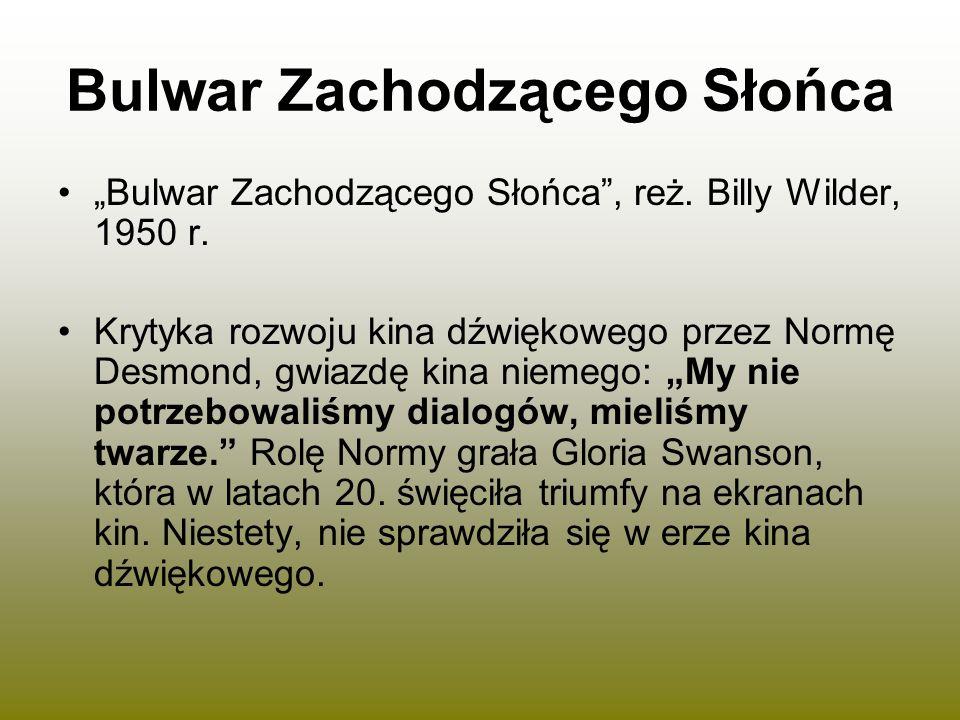 Bulwar Zachodzącego Słońca Bulwar Zachodzącego Słońca, reż. Billy Wilder, 1950 r. Krytyka rozwoju kina dźwiękowego przez Normę Desmond, gwiazdę kina n