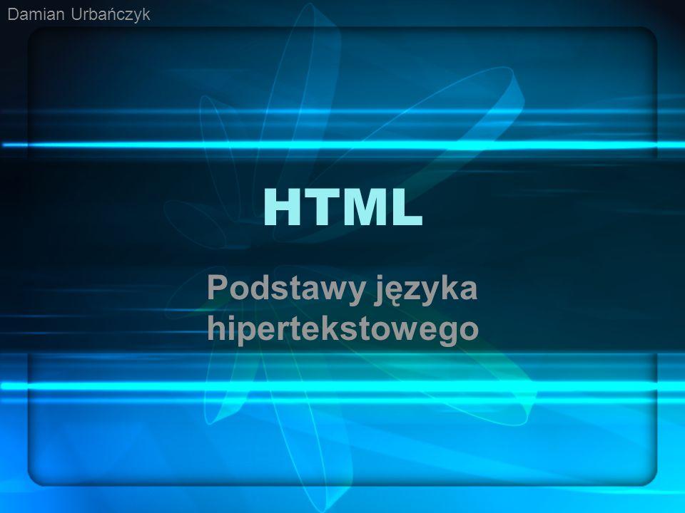 HTML Podstawy języka hipertekstowego Damian Urbańczyk