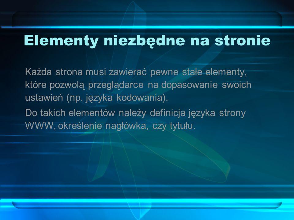 Elementy niezbędne na stronie Każda strona musi zawierać pewne stałe elementy, które pozwolą przeglądarce na dopasowanie swoich ustawień (np. języka k