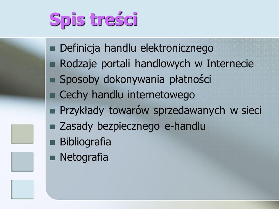 Spis treści Definicja handlu elektronicznego Rodzaje portali handlowych w Internecie Sposoby dokonywania płatności Cechy handlu internetowego Przykłady towarów sprzedawanych w sieci Zasady bezpiecznego e-handlu Bibliografia Netografia