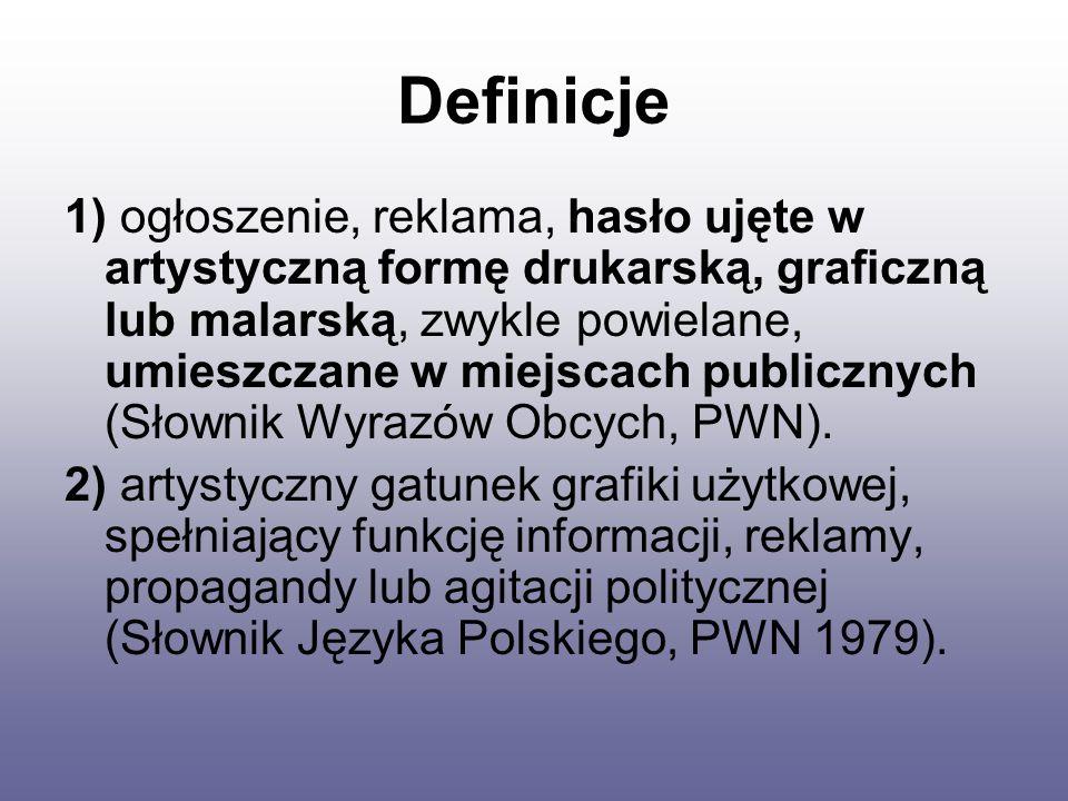 Definicje 1) ogłoszenie, reklama, hasło ujęte w artystyczną formę drukarską, graficzną lub malarską, zwykle powielane, umieszczane w miejscach publicznych (Słownik Wyrazów Obcych, PWN).