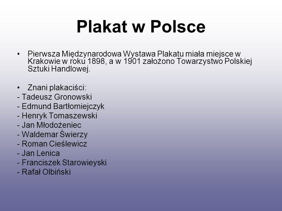 Plakat w Polsce Pierwsza Międzynarodowa Wystawa Plakatu miała miejsce w Krakowie w roku 1898, a w 1901 założono Towarzystwo Polskiej Sztuki Handlowej.