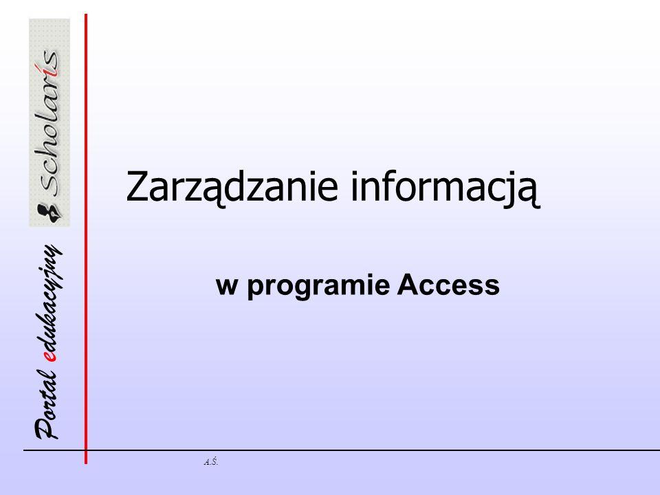 Portal edukacyjny A.Ś. Zarządzanie informacją w programie Access