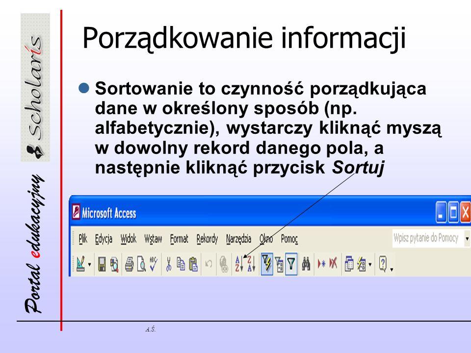 Portal edukacyjny A.Ś. Porządkowanie informacji Sortowanie to czynność porządkująca dane w określony sposób (np. alfabetycznie), wystarczy kliknąć mys