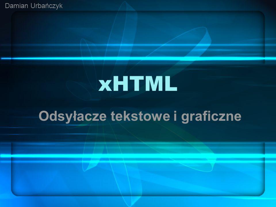 xHTML Odsyłacze tekstowe i graficzne Damian Urbańczyk