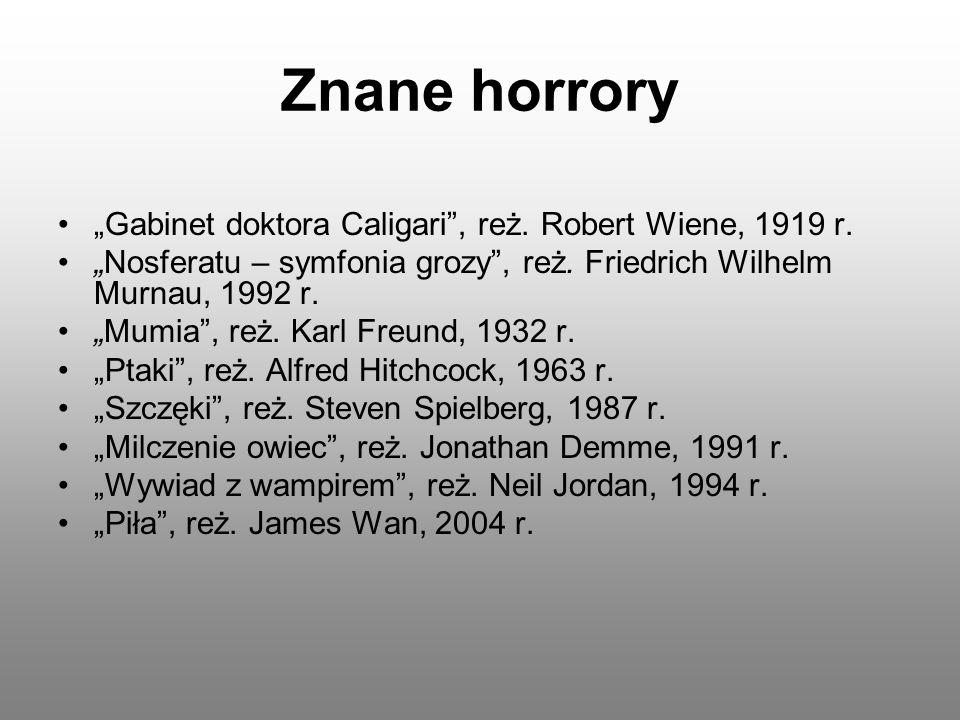 Znane horrory Gabinet doktora Caligari, reż. Robert Wiene, 1919 r. Nosferatu – symfonia grozy, reż. Friedrich Wilhelm Murnau, 1992 r. Mumia, reż. Karl