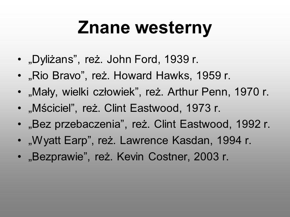 Znane westerny Dyliżans, reż. John Ford, 1939 r. Rio Bravo, reż. Howard Hawks, 1959 r. Mały, wielki człowiek, reż. Arthur Penn, 1970 r. Mściciel, reż.