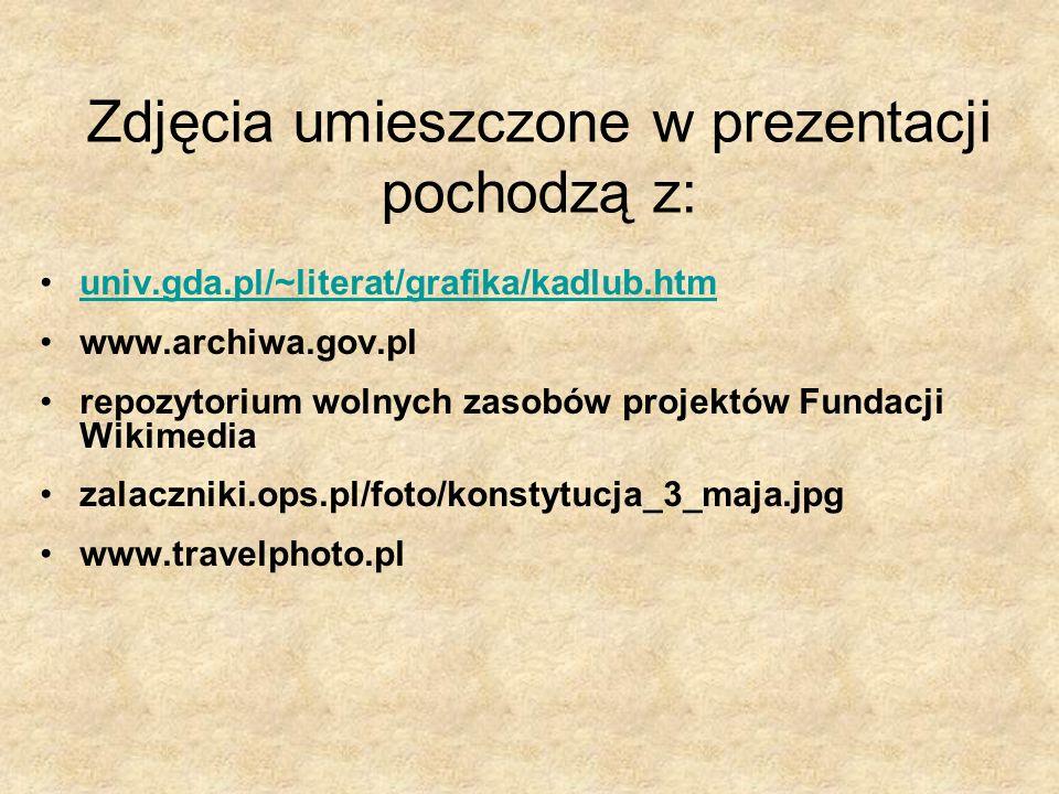Zdjęcia umieszczone w prezentacji pochodzą z: univ.gda.pl/~literat/grafika/kadlub.htm www.archiwa.gov.pl repozytorium wolnych zasobów projektów Fundac