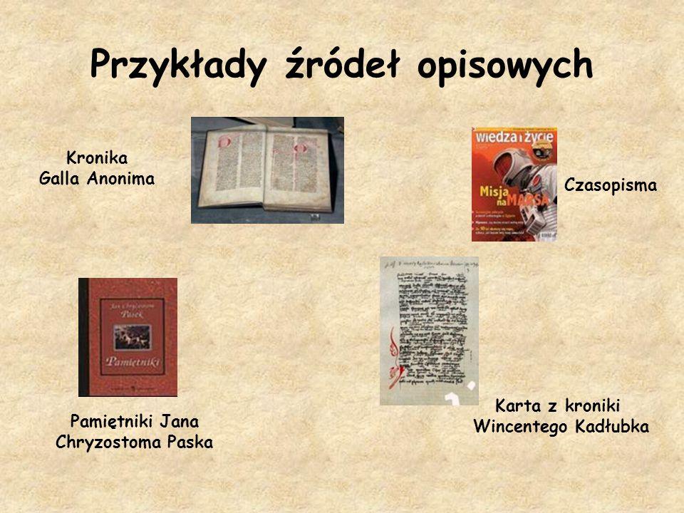 Przykłady źródeł opisowych Kronika Galla Anonima Pamiętniki Jana Chryzostoma Paska Czasopisma Karta z kroniki Wincentego Kadłubka