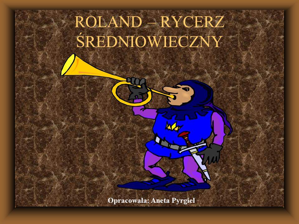 Pieśń o Rolandzie Jeden z najstarszych francuskich poematów średniowiecznych, spisany na przełomie XI i XII wieku.