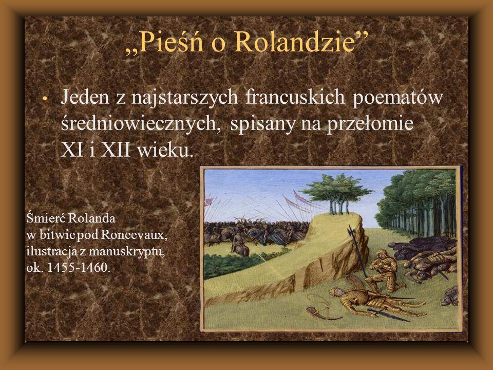 Pieśń o Rolandzie Jeden z najstarszych francuskich poematów średniowiecznych, spisany na przełomie XI i XII wieku. Śmierć Rolanda w bitwie pod Ronceva