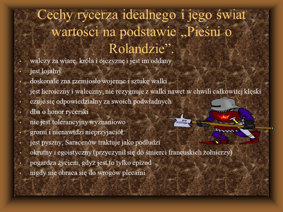 Cechy rycerza idealnego i jego świat wartości na podstawie Pieśni o Rolandzie. walczy za wiarę, króla i ojczyznę i jest im oddany jest lojalny doskona