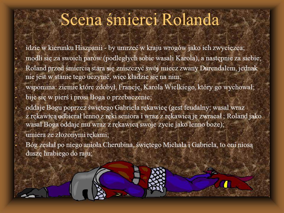 Scena śmierci Rolanda idzie w kierunku Hiszpanii - by umrzeć w kraju wrogów jako ich zwycięzca; modli się za swoich parów (podległych sobie wasali Kar