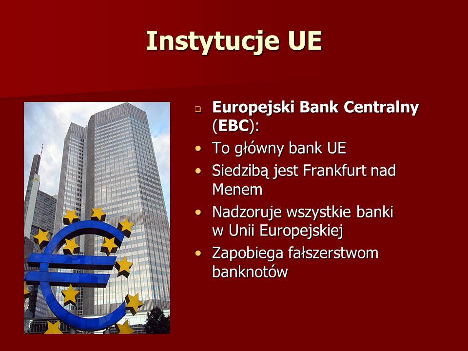 Instytucje UE Europejski Bank Centralny (EBC): Europejski Bank Centralny (EBC): To główny bank UETo główny bank UE Siedzibą jest Frankfurt nad MenemSi