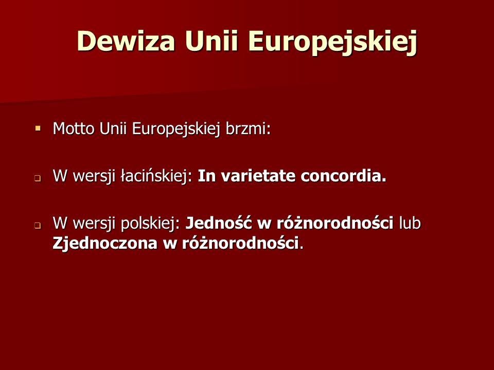 Dewiza Unii Europejskiej Motto Unii Europejskiej brzmi: Motto Unii Europejskiej brzmi: W wersji łacińskiej: In varietate concordia. W wersji łacińskie