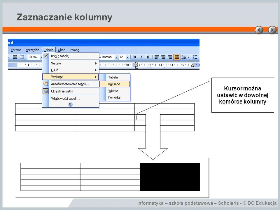 Informatyka – szkoła podstawowa – Scholaris - © DC Edukacja Zaznaczanie kolumny Kursor można ustawić w dowolnej komórce kolumny