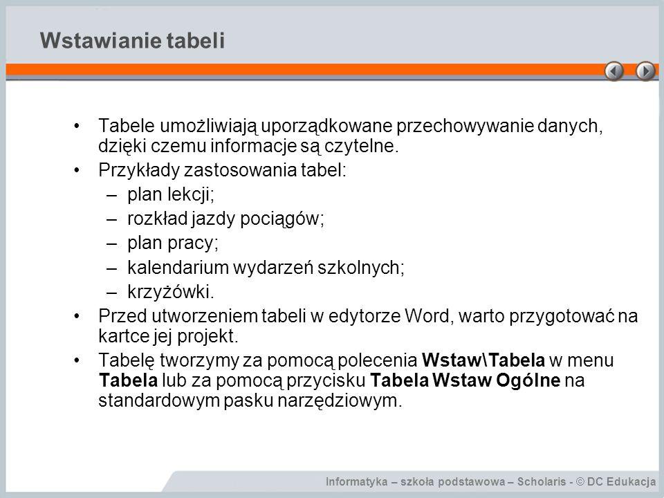 Informatyka – szkoła podstawowa – Scholaris - © DC Edukacja Wstawianie tabeli Tabele umożliwiają uporządkowane przechowywanie danych, dzięki czemu informacje są czytelne.