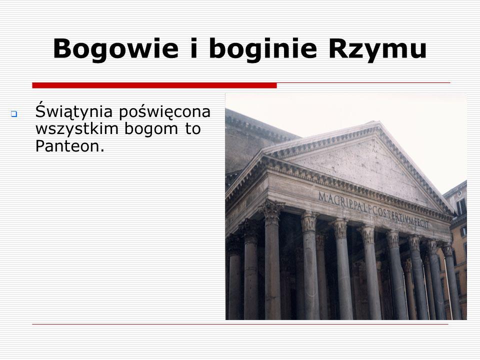 Świątynia poświęcona wszystkim bogom to Panteon. Bogowie i boginie Rzymu