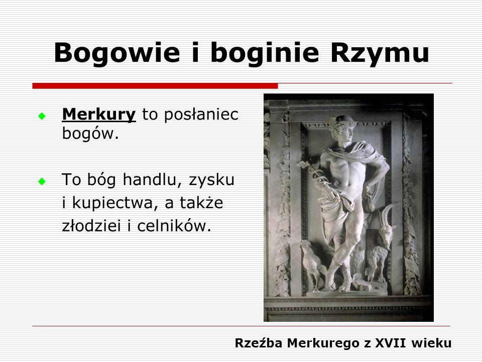 Merkury to posłaniec bogów. To bóg handlu, zysku i kupiectwa, a także złodziei i celników. Rzeźba Merkurego z XVII wieku Bogowie i boginie Rzymu