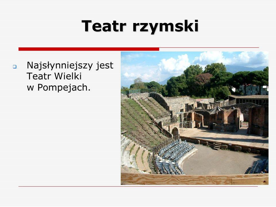 Najsłynniejszy jest Teatr Wielki w Pompejach. Teatr rzymski
