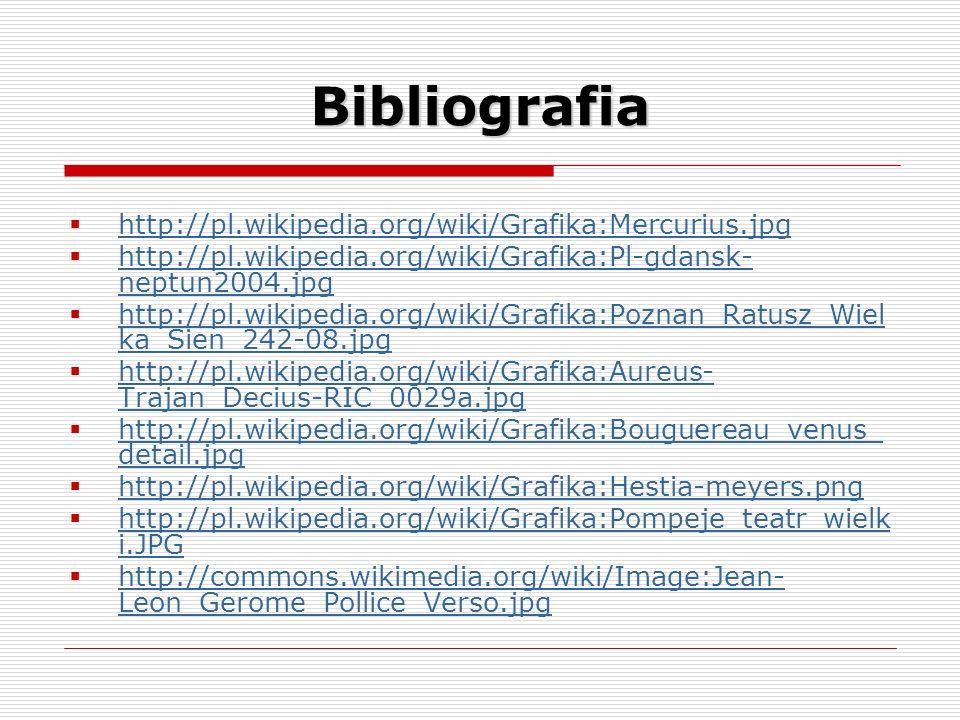 Bibliografia http://pl.wikipedia.org/wiki/Grafika:Mercurius.jpg http://pl.wikipedia.org/wiki/Grafika:Pl-gdansk- neptun2004.jpg http://pl.wikipedia.org