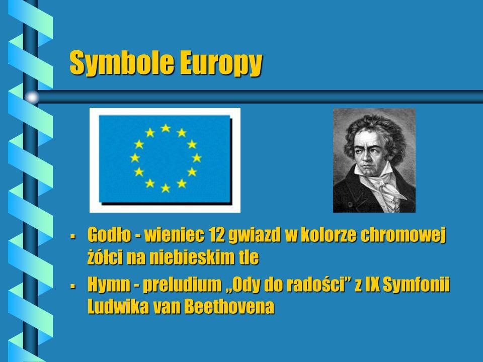 Symbole Europy Godło - wieniec 12 gwiazd w kolorze chromowej żółci na niebieskim tle Hymn - preludium Ody do radości z IX Symfonii Ludwika van Beethov