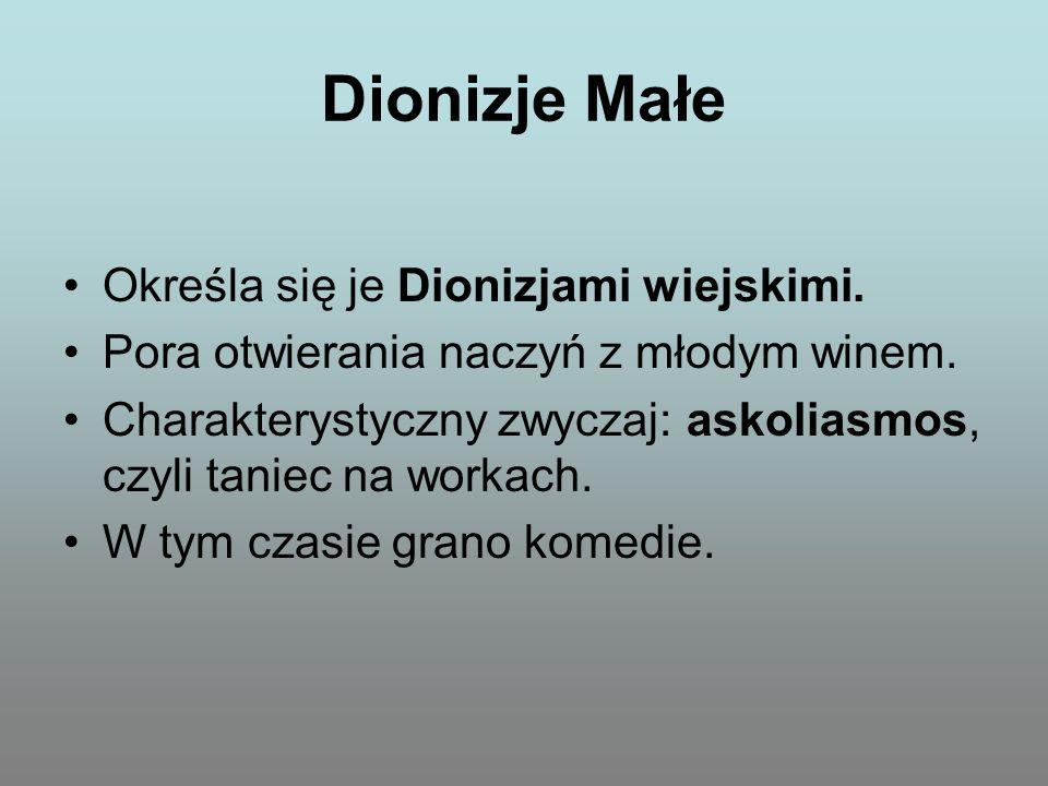 Dionizje Małe Określa się je Dionizjami wiejskimi. Pora otwierania naczyń z młodym winem. Charakterystyczny zwyczaj: askoliasmos, czyli taniec na work