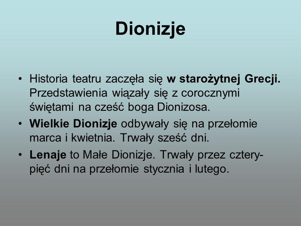 Dionizje Historia teatru zaczęła się w starożytnej Grecji. Przedstawienia wiązały się z corocznymi świętami na cześć boga Dionizosa. Wielkie Dionizje