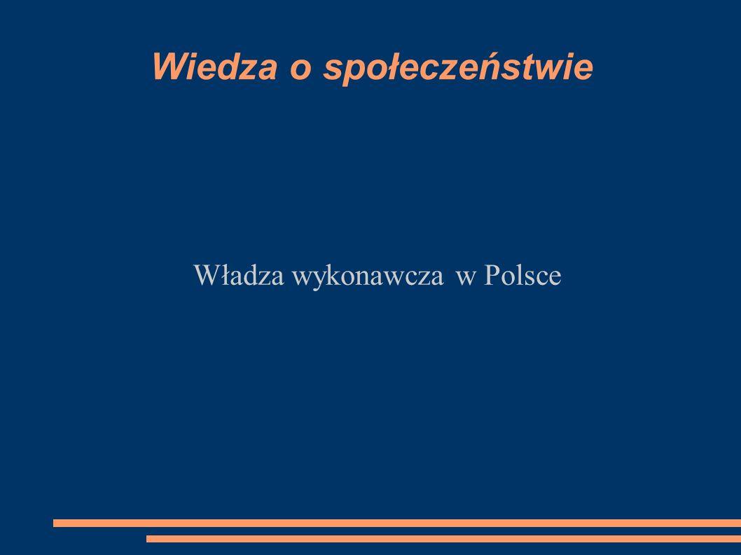 Wiedza o społeczeństwie Władza wykonawcza w Polsce