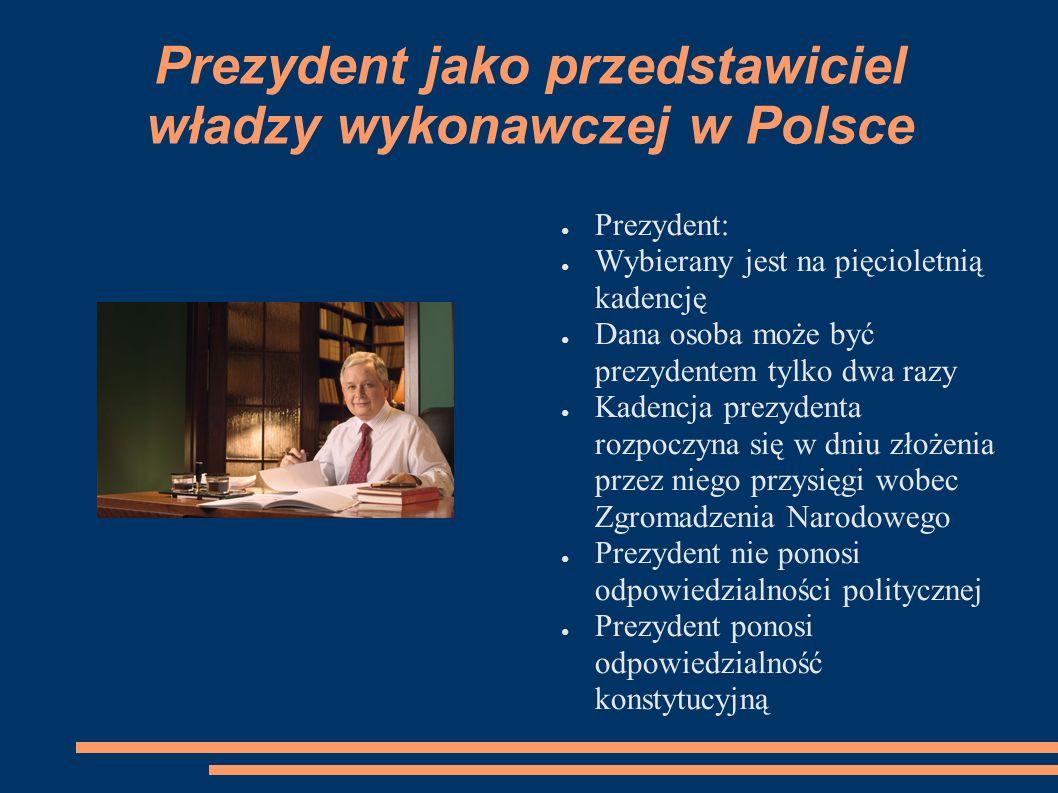 Prezydent jako przedstawiciel władzy wykonawczej w Polsce Prezydent: Wybierany jest na pięcioletnią kadencję Dana osoba może być prezydentem tylko dwa