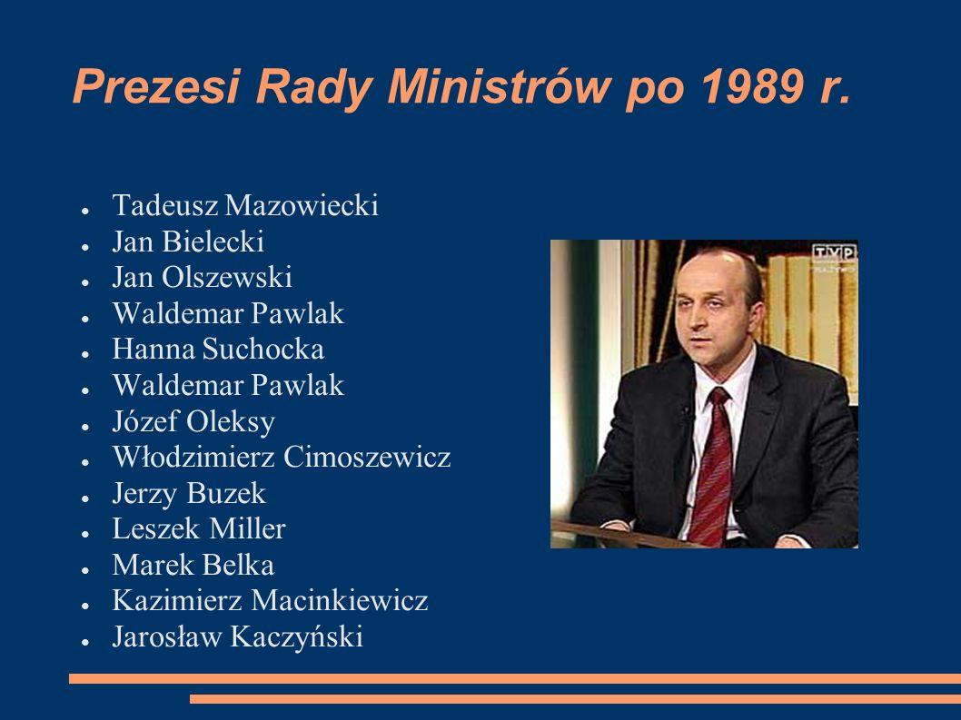 Prezesi Rady Ministrów po 1989 r. Tadeusz Mazowiecki Jan Bielecki Jan Olszewski Waldemar Pawlak Hanna Suchocka Waldemar Pawlak Józef Oleksy Włodzimier