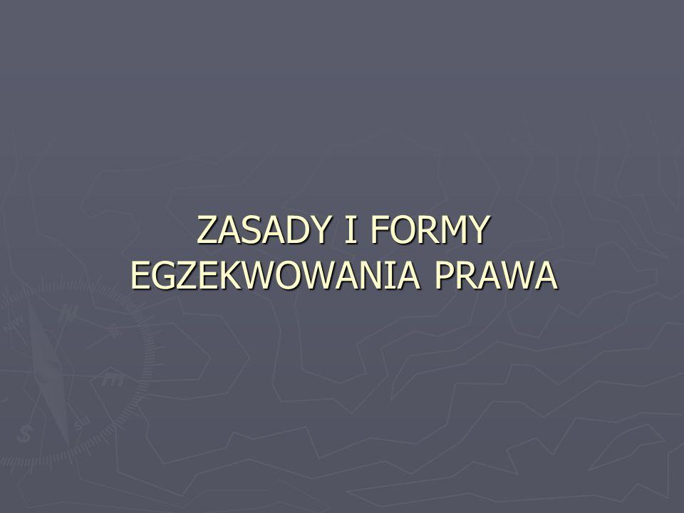 ZASADY I FORMY EGZEKWOWANIA PRAWA