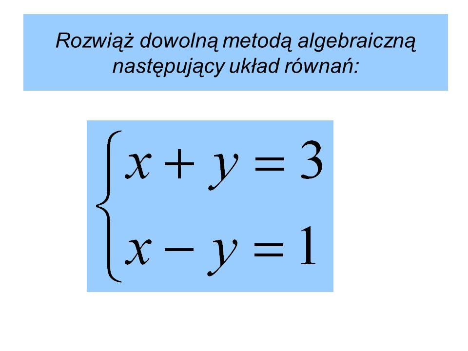 Rozwiąż dowolną metodą algebraiczną następujący układ równań: