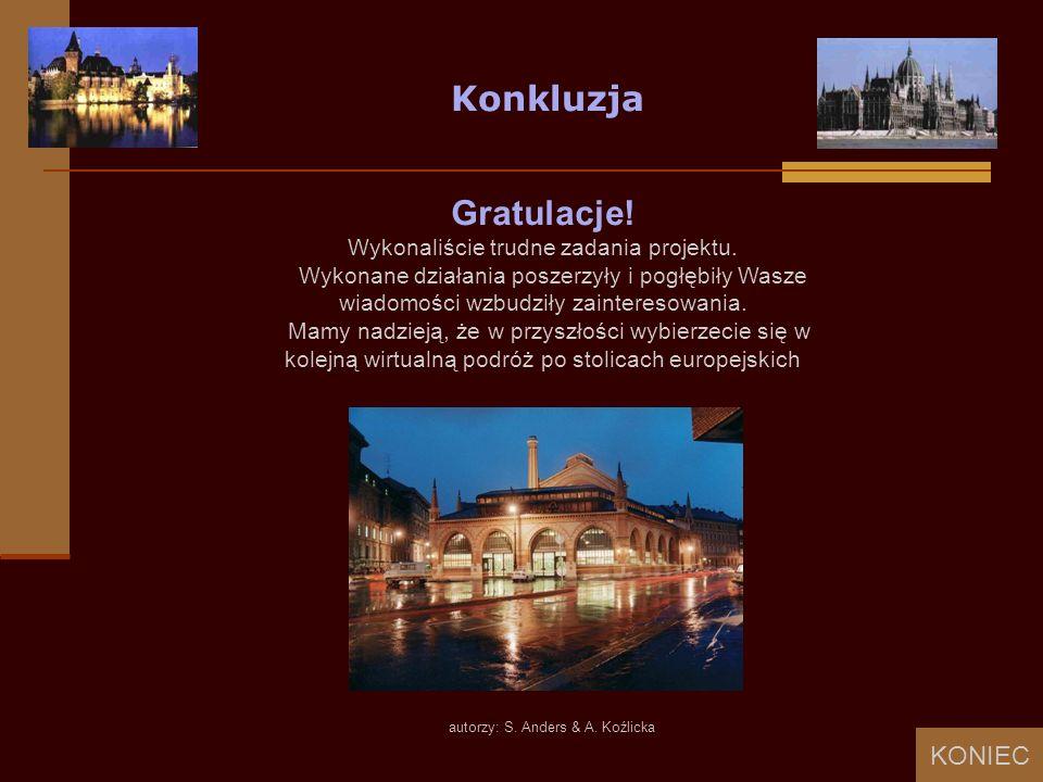 autorzy: S. Anders & A. Koźlicka Konkluzja Gratulacje! Wykonaliście trudne zadania projektu. Wykonane działania poszerzyły i pogłębiły Wasze wiadomośc