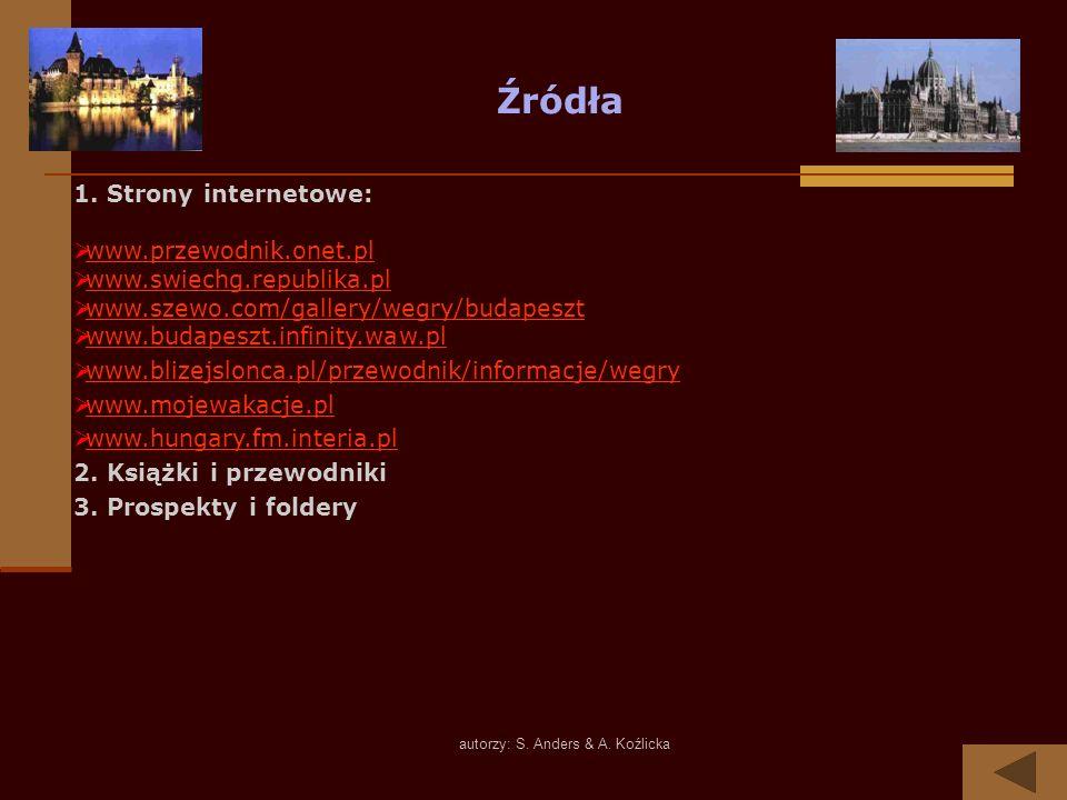 autorzy: S. Anders & A. Koźlicka Źródła 1. Strony internetowe: www.przewodnik.onet.pl www.swiechg.republika.pl www.szewo.com/gallery/wegry/budapeszt w