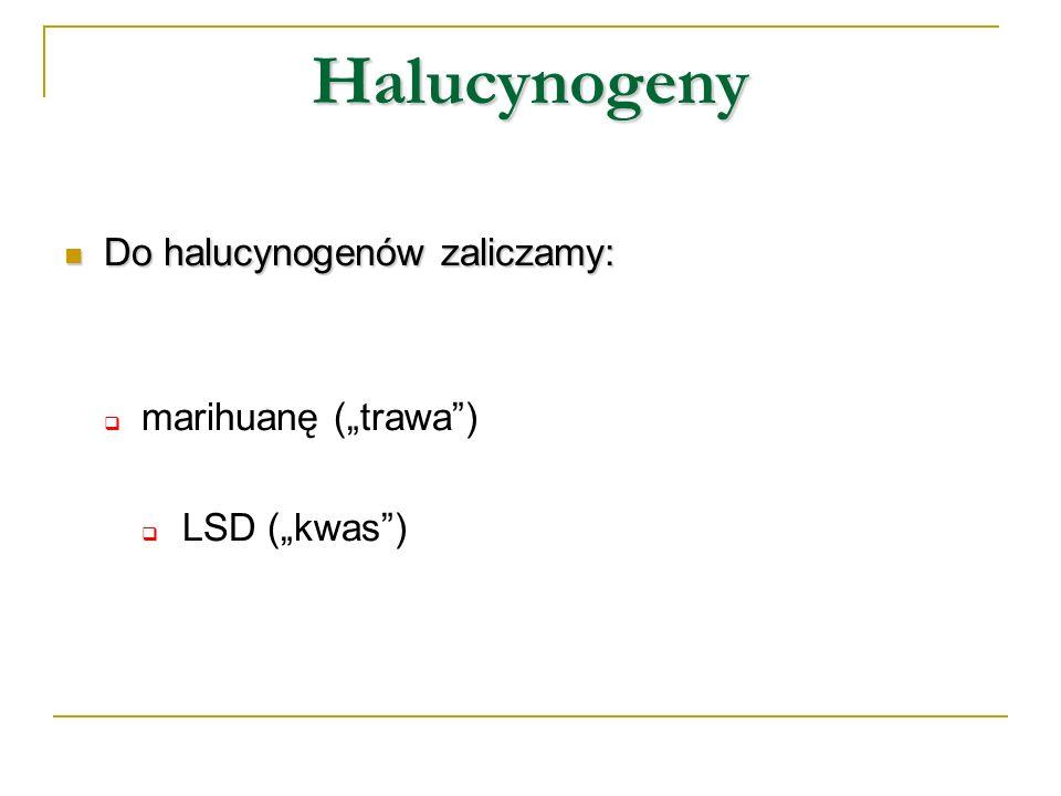 Halucynogeny Do halucynogenów zaliczamy: Do halucynogenów zaliczamy: marihuanę (trawa) LSD (kwas)