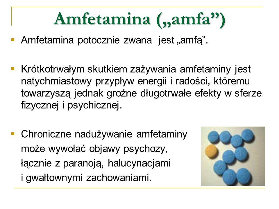 Amfetamina (amfa) Amfetamina potocznie zwana jest amfą. Krótkotrwałym skutkiem zażywania amfetaminy jest natychmiastowy przypływ energii i radości, kt