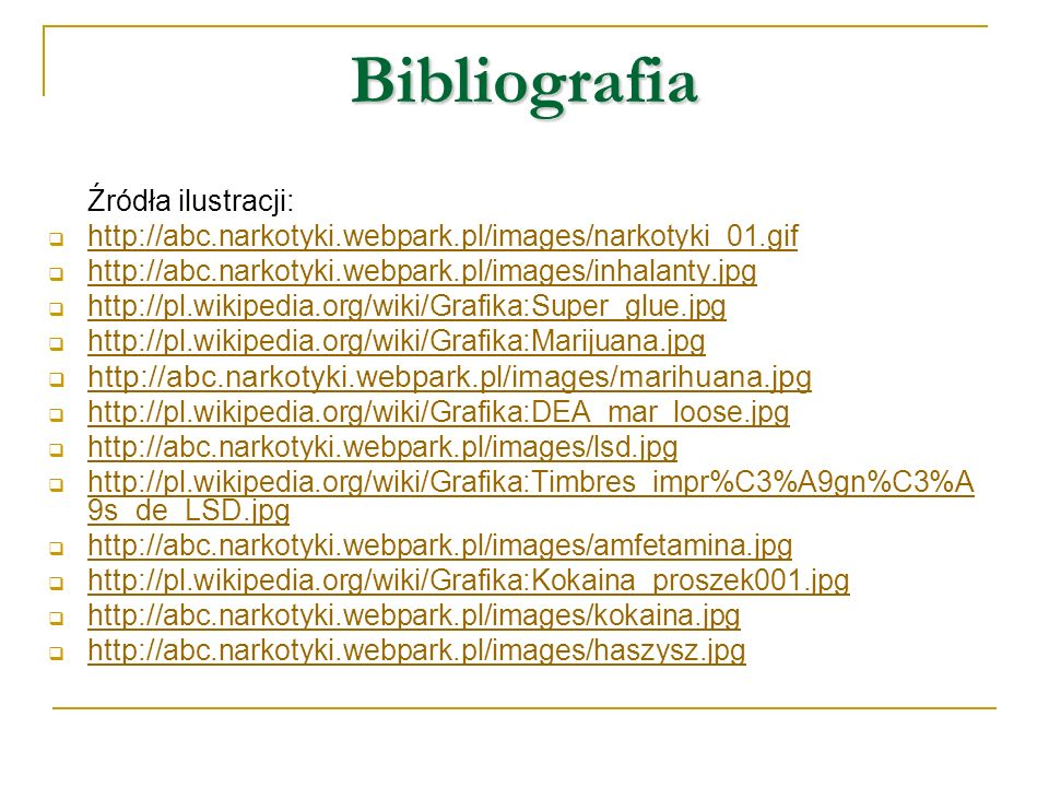 Bibliografia Źródła ilustracji: http://abc.narkotyki.webpark.pl/images/narkotyki_01.gif http://abc.narkotyki.webpark.pl/images/inhalanty.jpg http://pl