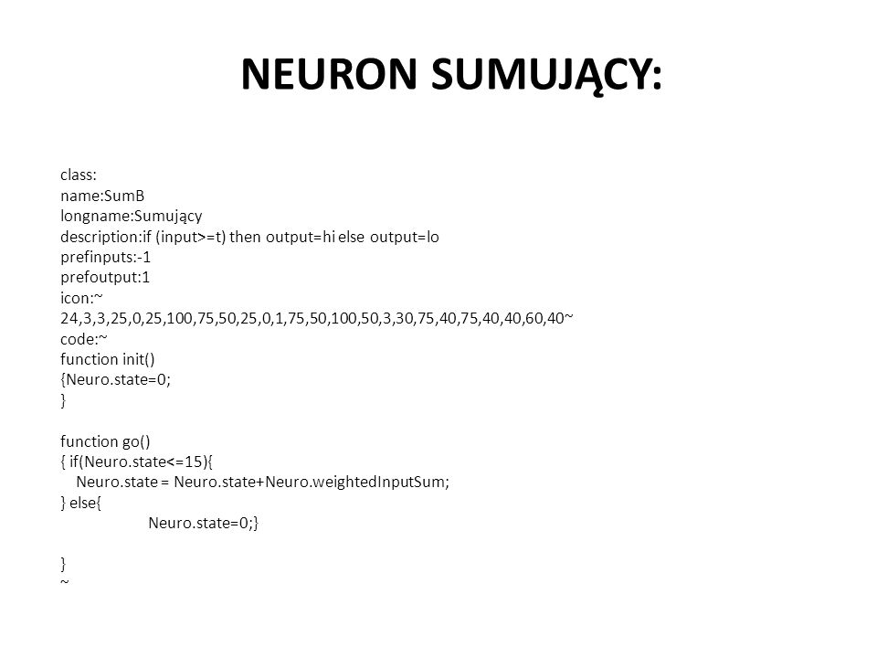 NEURON SUMUJĄCY: class: name:SumB longname:Sumujący description:if (input>=t) then output=hi else output=lo prefinputs:-1 prefoutput:1 icon:~ 24,3,3,2
